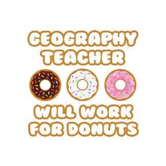 Geography Teacher .. Will Work For Donuts