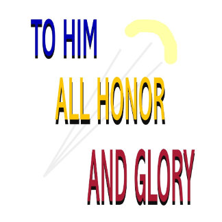 To Him All Honor and Glory