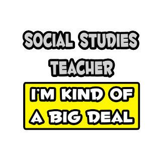 Social Studies Teacher .. I'm Kind of a Big Deal