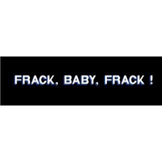 Frack, Baby, Frack!