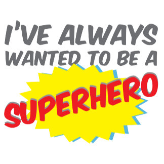 I've Always Wanted To Be A Superhero