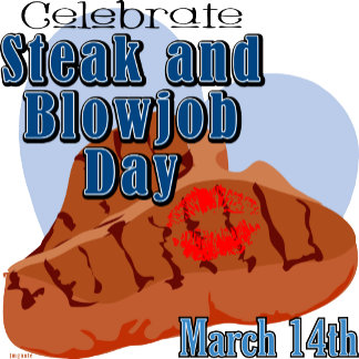 March 14 is Steak and BJ Day
