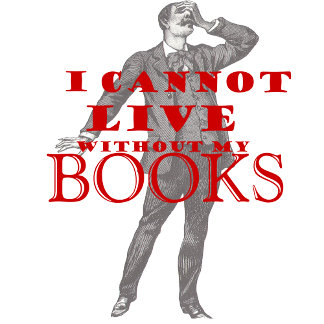 I cannot live without books...(male)