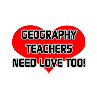 Geography Teachers Need Love Too