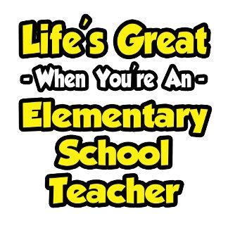 Life's Great...Elementary School Teacher