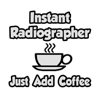 Instant Radiographer .. Just Add Coffee
