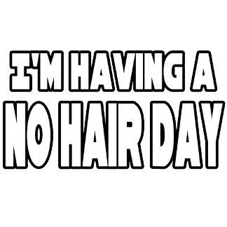 Having a No Hair Day