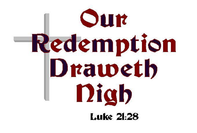 Our Redemption Draweth Nigh
