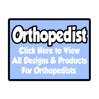 Orthopedist Shirts, Gifts and Apparel