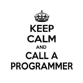 Keep Calm and Call a Programmer