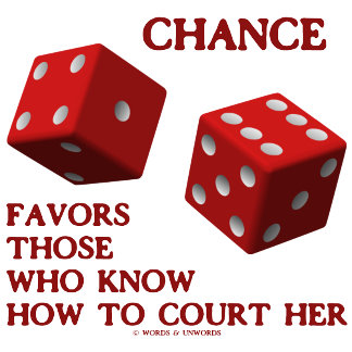 Chance Favors Those Who Know How To Court Her Dice