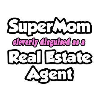 SuperMom...Real Estate Agent