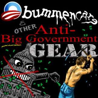 Obummercare and other Anti-Big Government Gear