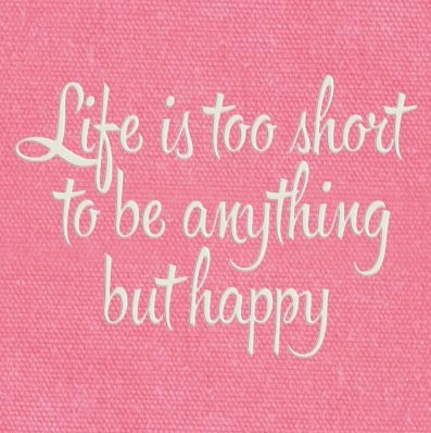 Life's Short Be Happy Pink