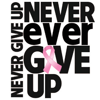 Breast Cancer Never Ever Give Up