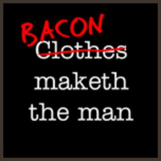 Bacon Maketh the Man