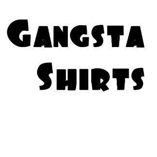 Gangsta Shirts