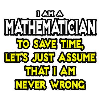 Mathematician...Assume I Am Never Wrong