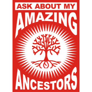 Ask About My Amazing Ancestors