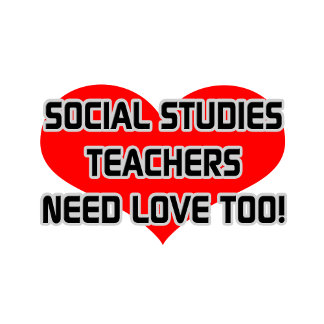 Social Studies Teachers Need Love Too