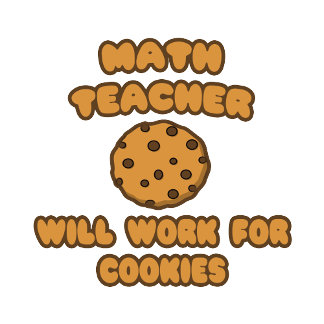 Math Teacher  .. Will Work for Cookies