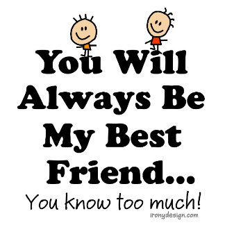 You Will Always Be My Best Friend Shirts and Gifts