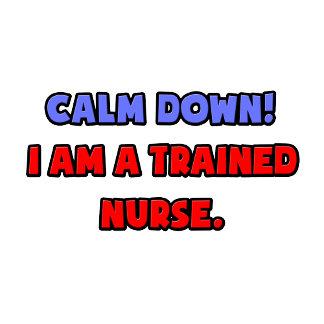 Calm Down .. I am a Trained Nurse