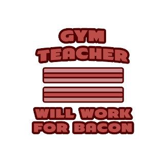 Gym Teacher .. Will Work For Bacon