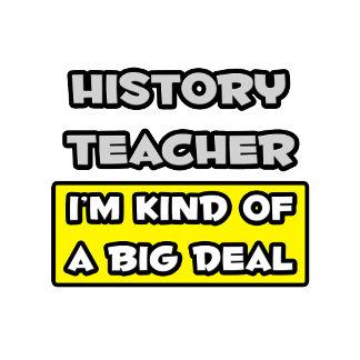History Teacher .. I'm Kind of a Big Deal