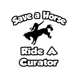 Save a Horse, Ride a Curator