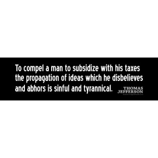 JEFFERSON: To compel a man to subsidize...