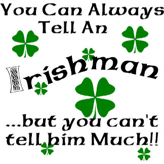 Irishman - You Can Always Tell... T-Shirts Gifts