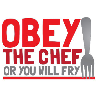 Obey the chef or you will fry