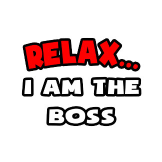 Relax ... I Am The Boss