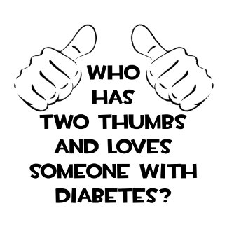 Two Thumbs and Loves Someone With Diabetes