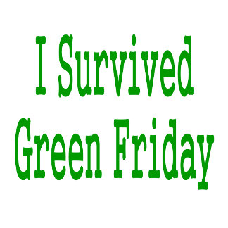 I survived green friday! In green text