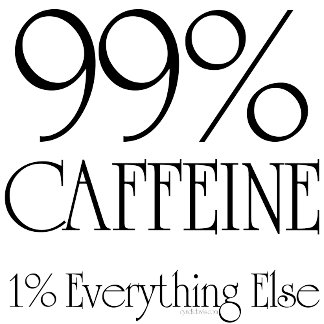 99% Caffeine