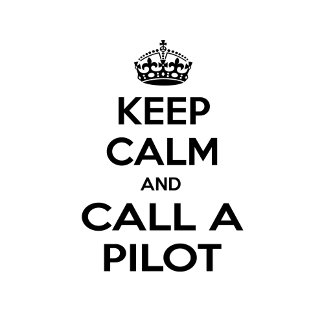 Keep Calm and Call a Pilot