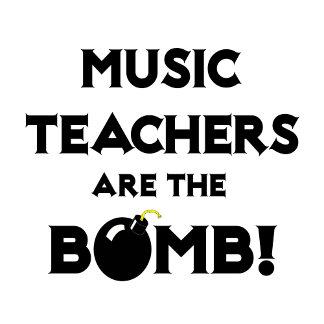 Music Teachers Are The Bomb!