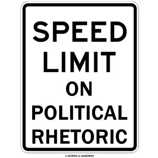 Speed Limit On Political Rhetoric (Sign)