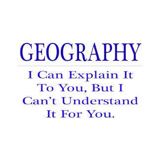 Geography ... Explain Not Understand
