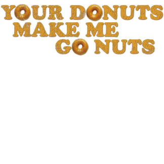 Your donuts make me go nuts