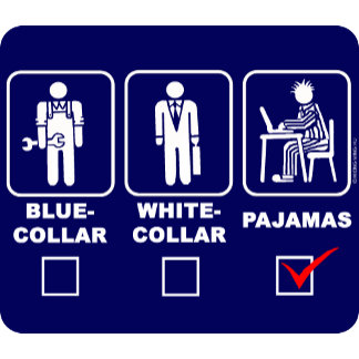 Blue-collar, White-collar or pajamas