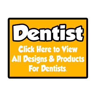 Dentist Shirts, Gifts and Apparel