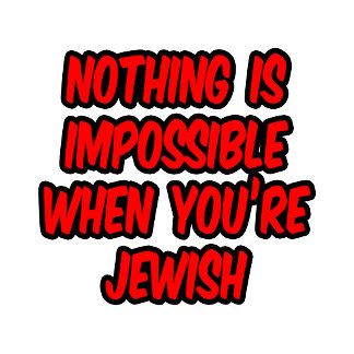 Nothing Is Impossible...Jewish