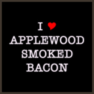 I Love Applewood Smoked Bacon