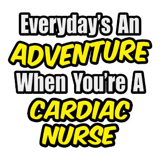 Everyday's An Adventure .. Cardiac Nurse