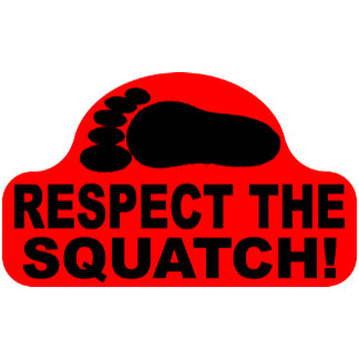RESPECT THE SQUATCH!