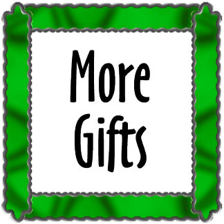 MORE GIFTS (click for categories)