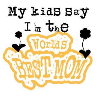 My Kids Say I'm The World's Best Mom